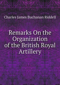 Книга под заказ: «Remarks On the Organization of the British Royal Artillery»