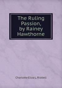 The Ruling Passion, by Rainey Hawthorne, Charlotte Eliza L. Riddell обложка-превью