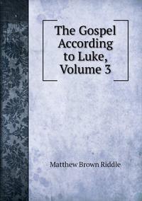 Книга под заказ: «The Gospel According to Luke, Volume 3»