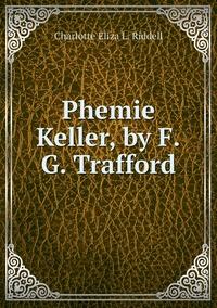 Phemie Keller, by F.G. Trafford, Charlotte Eliza L. Riddell обложка-превью
