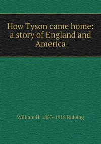 How Tyson came home: a story of England and America, William H. 1853-1918 Rideing обложка-превью