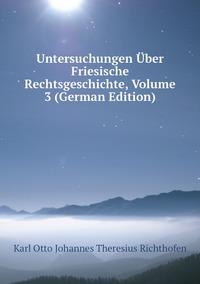 Книга под заказ: «Untersuchungen Über Friesische Rechtsgeschichte, Volume 3 (German Edition)»