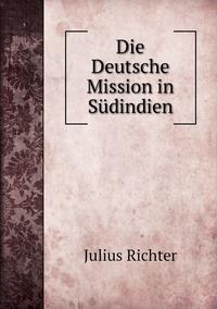 Die Deutsche Mission in Südindien, Julius Richter обложка-превью