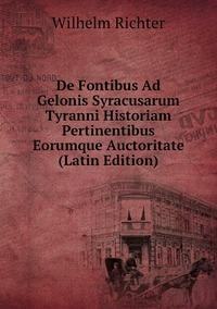 Книга под заказ: «De Fontibus Ad Gelonis Syracusarum Tyranni Historiam Pertinentibus Eorumque Auctoritate (Latin Edition)»