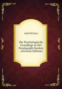 Книга под заказ: «Die Psychologische Grundlage in Der Paedagogik Herders . (German Edition)»