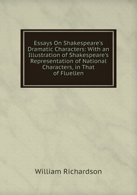 Книга под заказ: «Essays On Shakespeare's Dramatic Characters: With an Illustration of Shakespeare's Representation of National Characters, in That of Fluellen»