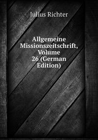 Allgemeine Missionszeitschrift, Volume 26 (German Edition), Julius Richter обложка-превью