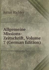Книга под заказ: «Allgemeine Missions-Zeitschrift, Volume 7 (German Edition)»