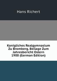 Книга под заказ: «Konigliches Realgymnasium Zu Bromberg. Beilage Zum Jahresbericht Ostern 1900 (German Edition)»