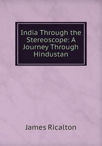 Книга под заказ: «India Through the Stereoscope: A Journey Through Hindustan»