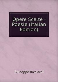 Opere Scelte : Poesie (Italian Edition), Giuseppe Ricciardi обложка-превью