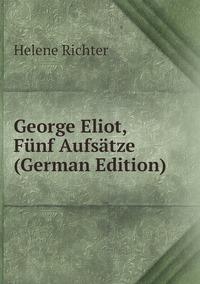 Книга под заказ: «George Eliot, Fünf Aufsätze (German Edition)»