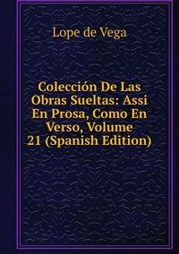 Книга под заказ: «Colección De Las Obras Sueltas: Assi En Prosa, Como En Verso, Volume 21 (Spanish Edition)»