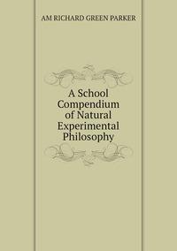 Книга под заказ: «A School Compendium of Natural Experimental Philosophy»