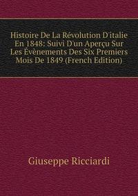Книга под заказ: «Histoire De La Révolution D'italie En 1848: Suivi D'un Aperçu Sur Les Évènements Des Six Premiers Mois De 1849 (French Edition)»