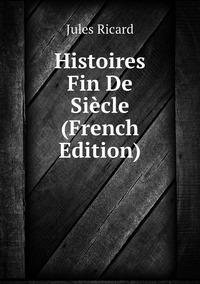 Книга под заказ: «Histoires Fin De Siècle (French Edition)»