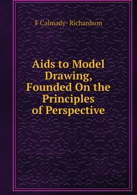 Книга под заказ: «Aids to Model Drawing, Founded On the Principles of Perspective»