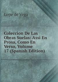Книга под заказ: «Coleccion De Las Obras Suelas: Assi En Prosa, Como En Verso, Volume 17 (Spanish Edition)»