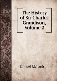 Книга под заказ: «The History of Sir Charles Grandison, Volume 2»