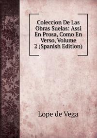 Книга под заказ: «Coleccion De Las Obras Suelas: Assi En Prosa, Como En Verso, Volume 2 (Spanish Edition)»