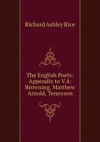 The English Poets: Appendix to V.4: Browning, Matthew Arnold, Tennyson, Richard Ashley Rice обложка-превью