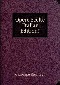 Книга под заказ: «Opere Scelte  (Italian Edition)»