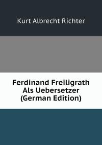 Книга под заказ: «Ferdinand Freiligrath Als Uebersetzer (German Edition)»