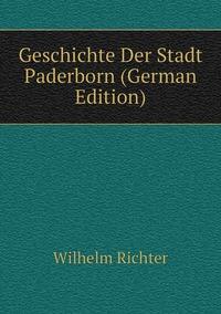 Geschichte Der Stadt Paderborn (German Edition), Wilhelm Richter обложка-превью