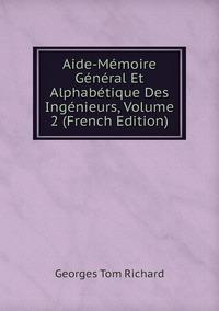Книга под заказ: «Aide-Mémoire Général Et Alphabétique Des Ingénieurs, Volume 2 (French Edition)»