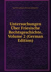 Untersuchungen Über Friesische Rechtsgeschichte, Volume 2 (German Edition), Karl Otto Johannes Theresius Richthofen обложка-превью