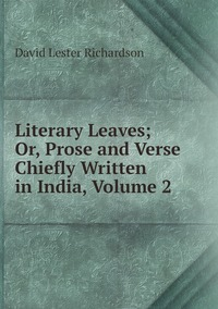 Книга под заказ: «Literary Leaves; Or, Prose and Verse Chiefly Written in India, Volume 2»