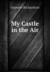 My Castle in the Air, Genesee Richardson обложка-превью