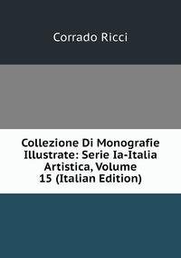 Книга под заказ: «Collezione Di Monografie Illustrate: Serie Ia-Italia Artistica, Volume 15 (Italian Edition)»