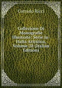 Книга под заказ: «Collezione Di Monografie Illustrate: Serie Ia-Italia Artistica, Volume 28 (Italian Edition)»