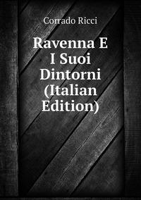 Книга под заказ: «Ravenna E I Suoi Dintorni (Italian Edition)»
