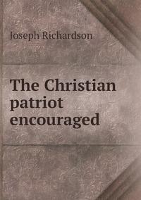 Книга под заказ: «The Christian patriot encouraged»