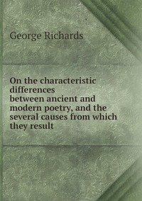 On the characteristic differences between ancient and modern poetry, and the several causes from which they result, George Richards обложка-превью
