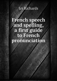 Книга под заказ: «French speech and spelling, a first guide to French pronunciation»