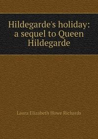 Книга под заказ: «Hildegarde's holiday: a sequel to Queen Hildegarde»