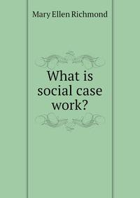 Книга под заказ: «What is social case work?»