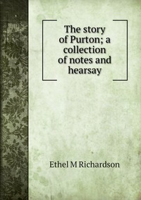 Книга под заказ: «The story of Purton; a collection of notes and hearsay»