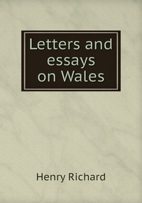 Книга под заказ: «Letters and essays on Wales»