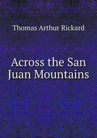 Across the San Juan Mountains, T.A. Rickard обложка-превью