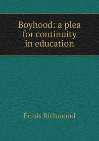 Книга под заказ: «Boyhood: a plea for continuity in education»