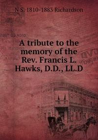 Книга под заказ: «A tribute to the memory of the Rev. Francis L. Hawks, D.D., LL.D»