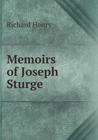 Книга под заказ: «Memoirs of Joseph Sturge»