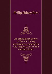 Книга под заказ: «An ambulance driver in France; being experiences, memories and impressions of the western front»