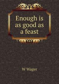 Книга под заказ: «Enough is as good as a feast»