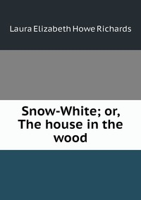Книга под заказ: «Snow-White; or, The house in the wood»