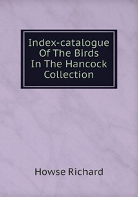 Книга под заказ: «Index-catalogue Of The Birds In The Hancock Collection»